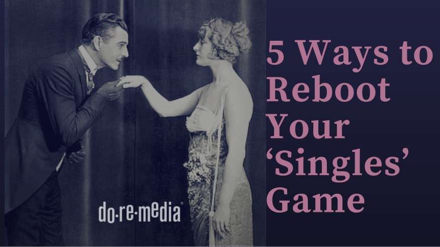 Five Ways to Reboot Your 'Singles' Game